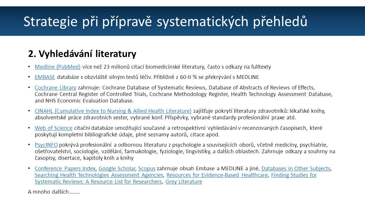 Strategie při přípravě systematických přehledů 2. Vyhledávání literatury Medline (PubMed) více než 23 milionů citací biomedicínské literatury, často s