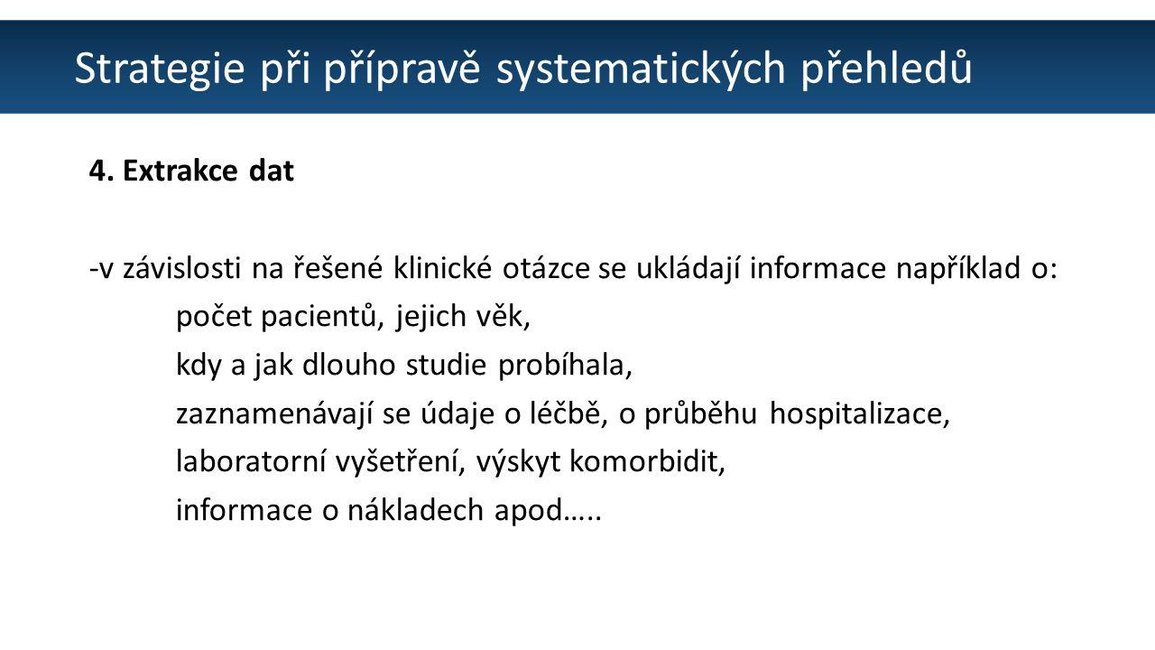 Strategie při přípravě systematických přehledů 4. Extrakce dat -v závislosti na řešené klinické otázce se ukládají informace například o: počet pacien