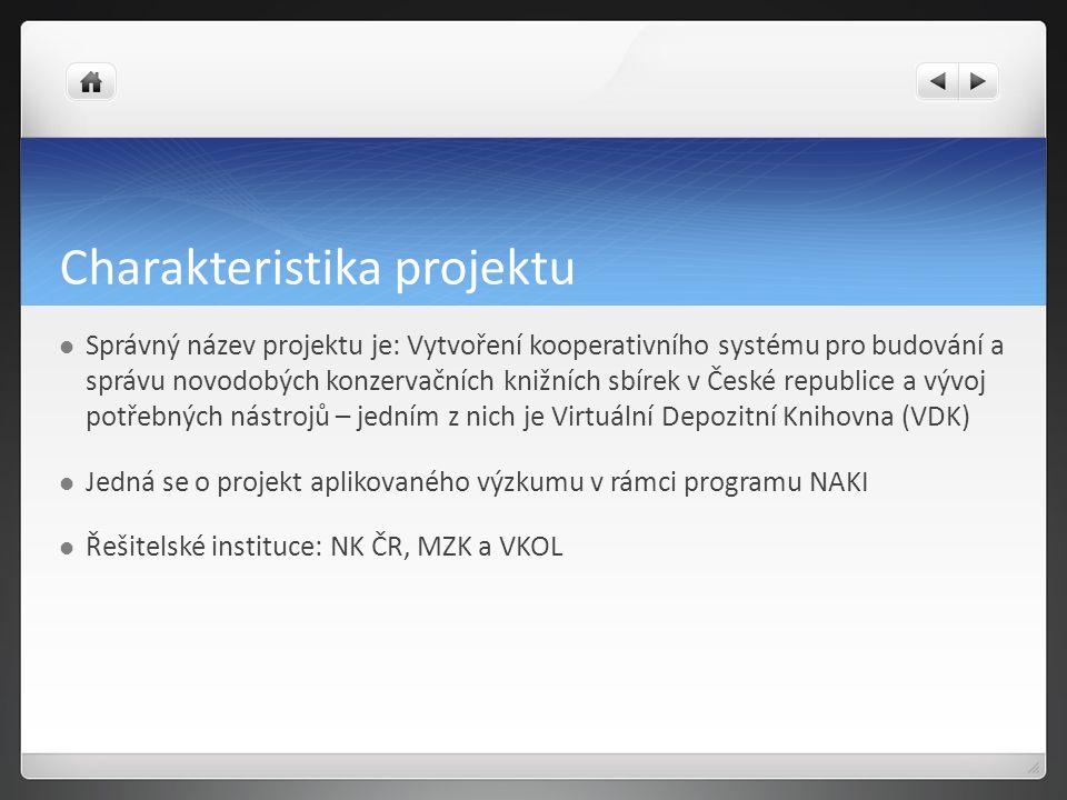 Charakteristika projektu Správný název projektu je: Vytvoření kooperativního systému pro budování a správu novodobých konzervačních knižních sbírek v České republice a vývoj potřebných nástrojů – jedním z nich je Virtuální Depozitní Knihovna (VDK) Jedná se o projekt aplikovaného výzkumu v rámci programu NAKI Řešitelské instituce: NK ČR, MZK a VKOL