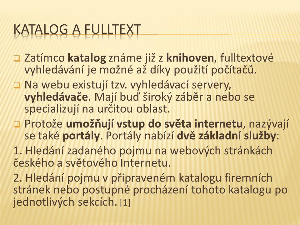  Zatímco katalog známe již z knihoven, fulltextové vyhledávání je možné až díky použití počítačů.