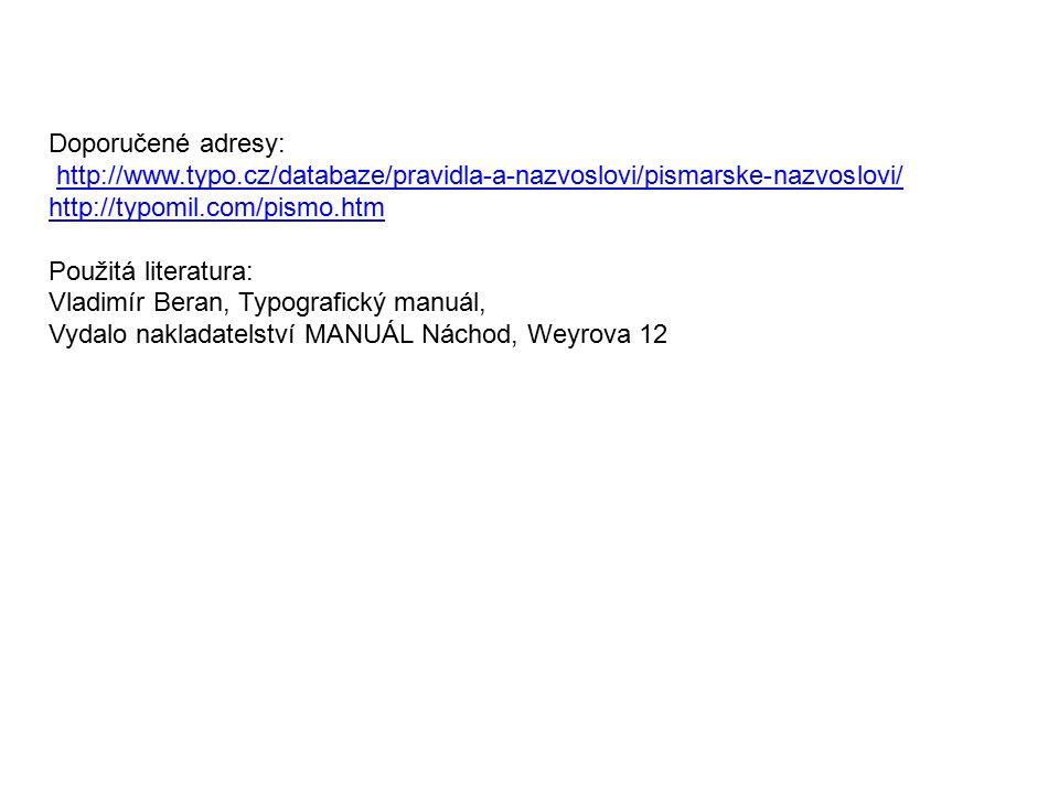 Doporučené adresy: http://www.typo.cz/databaze/pravidla-a-nazvoslovi/pismarske-nazvoslovi/ http://typomil.com/pismo.htm Použitá literatura: Vladimír Beran, Typografický manuál, Vydalo nakladatelství MANUÁL Náchod, Weyrova 12