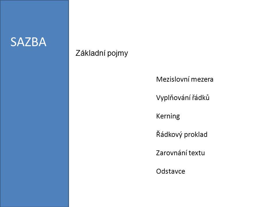 Mezislovní mezera Vyplňování řádků Kerning Řádkový proklad Zarovnání textu Odstavce SAZBA Základní pojmy
