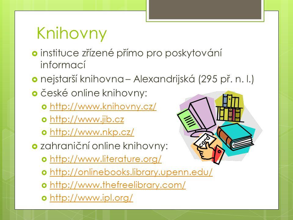 Knihovny  instituce zřízené přímo pro poskytování informací  nejstarší knihovna – Alexandrijská (295 př.