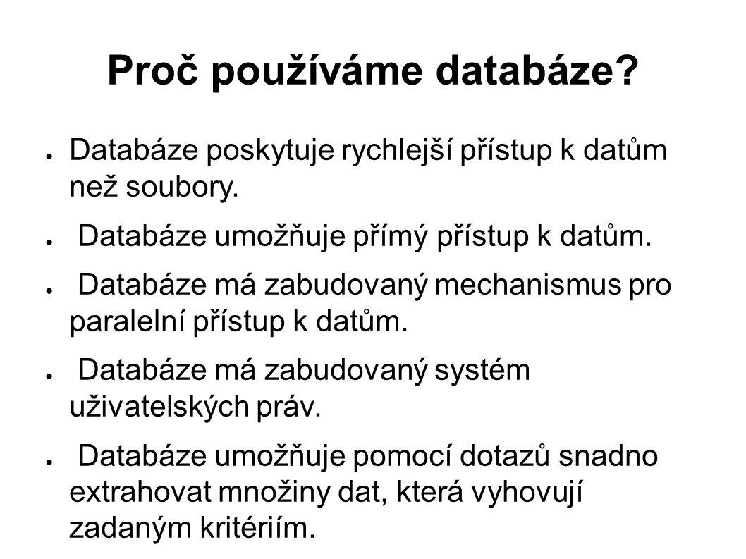 Proč používáme databáze. ● Databáze poskytuje rychlejší přístup k datům než soubory.