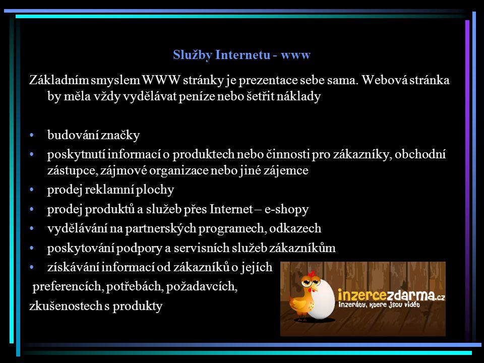 Služby Internetu - www Základním smyslem WWW stránky je prezentace sebe sama. Webová stránka by měla vždy vydělávat peníze nebo šetřit náklady budován