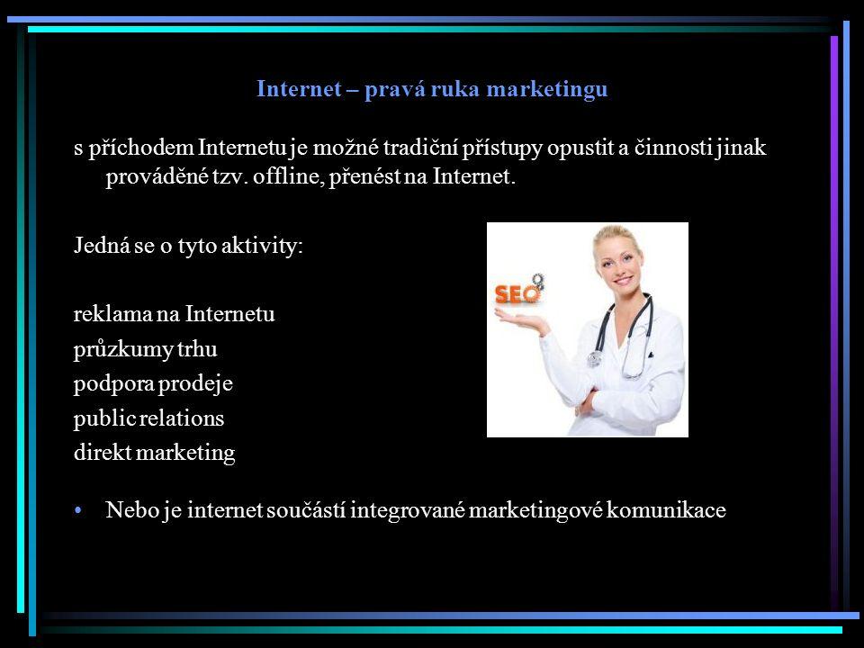 Internet – pravá ruka marketingu s příchodem Internetu je možné tradiční přístupy opustit a činnosti jinak prováděné tzv. offline, přenést na Internet