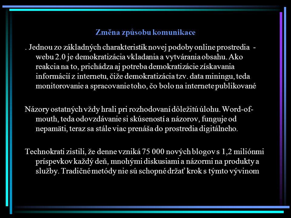 Změna způsobu komunikace. Jednou zo základných charakteristík novej podoby online prostredia - webu 2.0 je demokratizácia vkladania a vytvárania obsah