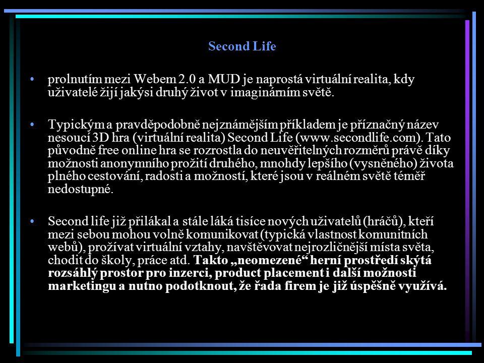 Second Life prolnutím mezi Webem 2.0 a MUD je naprostá virtuální realita, kdy uživatelé žijí jakýsi druhý život v imaginárním světě. Typickým a pravdě