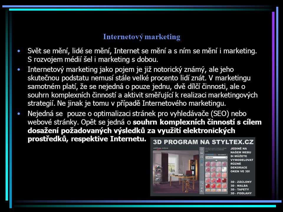 Internetový marketing Svět se mění, lidé se mění, Internet se mění a s ním se mění i marketing.