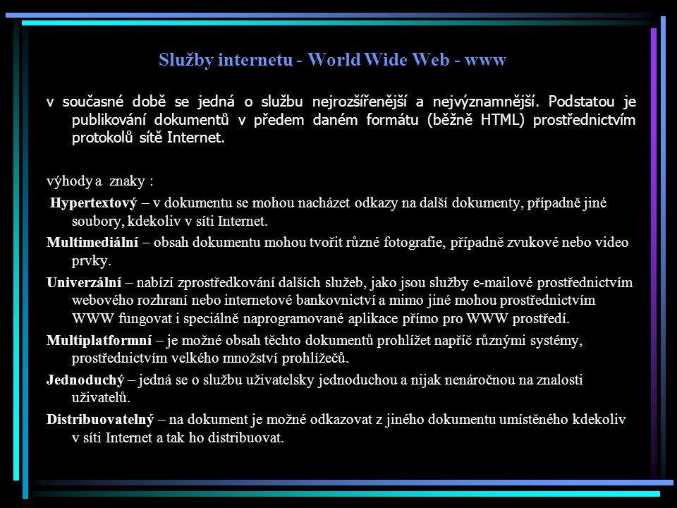 Služby internetu - World Wide Web - www v současné době se jedná o službu nejrozšířenější a nejvýznamnější. Podstatou je publikování dokumentů v přede