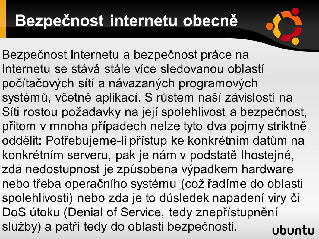 Bezpečnost internetu obecně Bezpečnost Internetu a bezpečnost práce na Internetu se stává stále více sledovanou oblastí počítačových sítí a návazaných programových systémů, včetně aplikací.