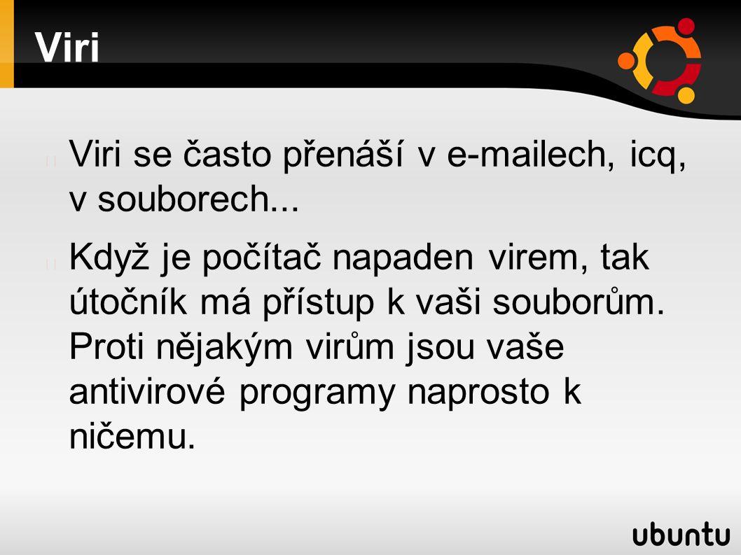 Viri Viri se často přenáší v e-mailech, icq, v souborech...