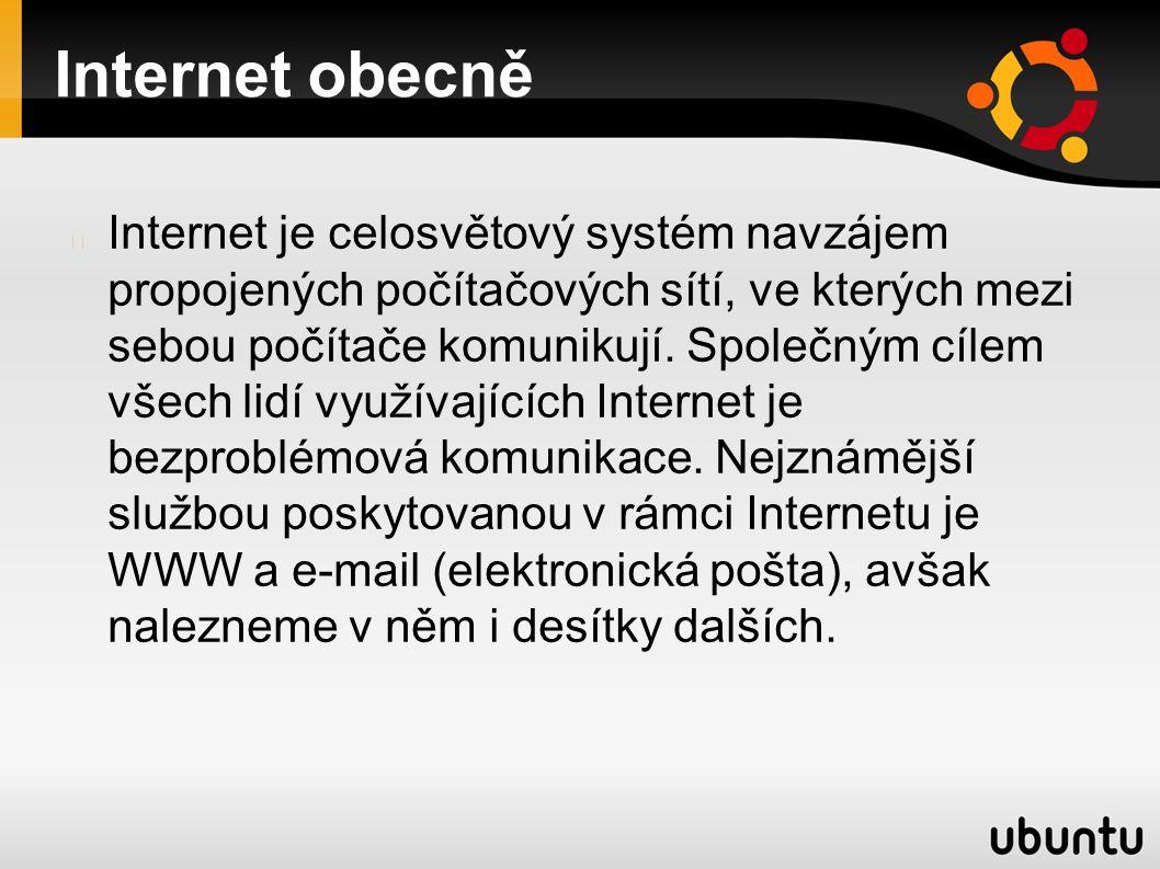 Internet obecně Internet je celosvětový systém navzájem propojených počítačových sítí, ve kterých mezi sebou počítače komunikují.