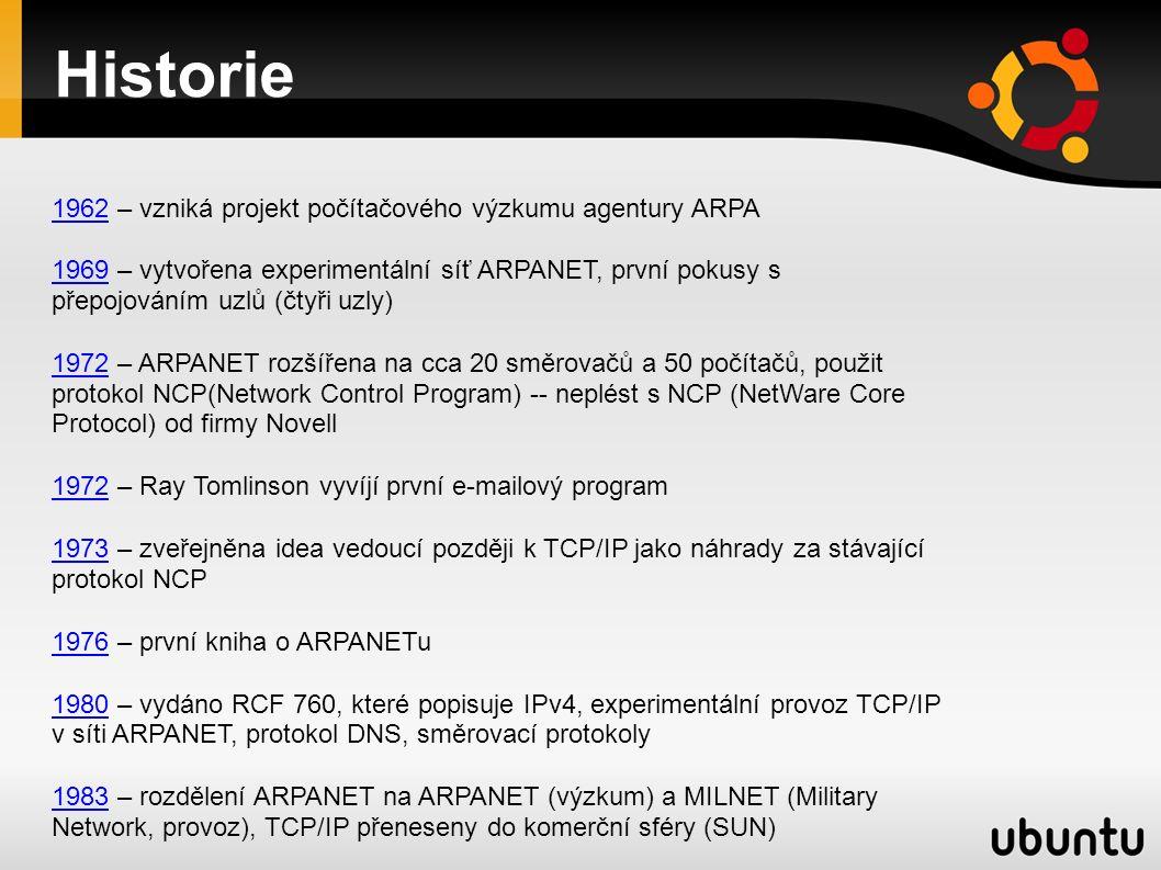 Historie 19621962 – vzniká projekt počítačového výzkumu agentury ARPA 19691969 – vytvořena experimentální síť ARPANET, první pokusy s přepojováním uzlů (čtyři uzly) 19721972 – ARPANET rozšířena na cca 20 směrovačů a 50 počítačů, použit protokol NCP(Network Control Program) -- neplést s NCP (NetWare Core Protocol) od firmy Novell 19721972 – Ray Tomlinson vyvíjí první e-mailový program 19731973 – zveřejněna idea vedoucí později k TCP/IP jako náhrady za stávající protokol NCP 19761976 – první kniha o ARPANETu 19801980 – vydáno RCF 760, které popisuje IPv4, experimentální provoz TCP/IP v síti ARPANET, protokol DNS, směrovací protokoly 19831983 – rozdělení ARPANET na ARPANET (výzkum) a MILNET (Military Network, provoz), TCP/IP přeneseny do komerční sféry (SUN) 19841984 – vyvinut DNS (Domain Name System), k Internetu připojeno pouhých 1000 počítačů