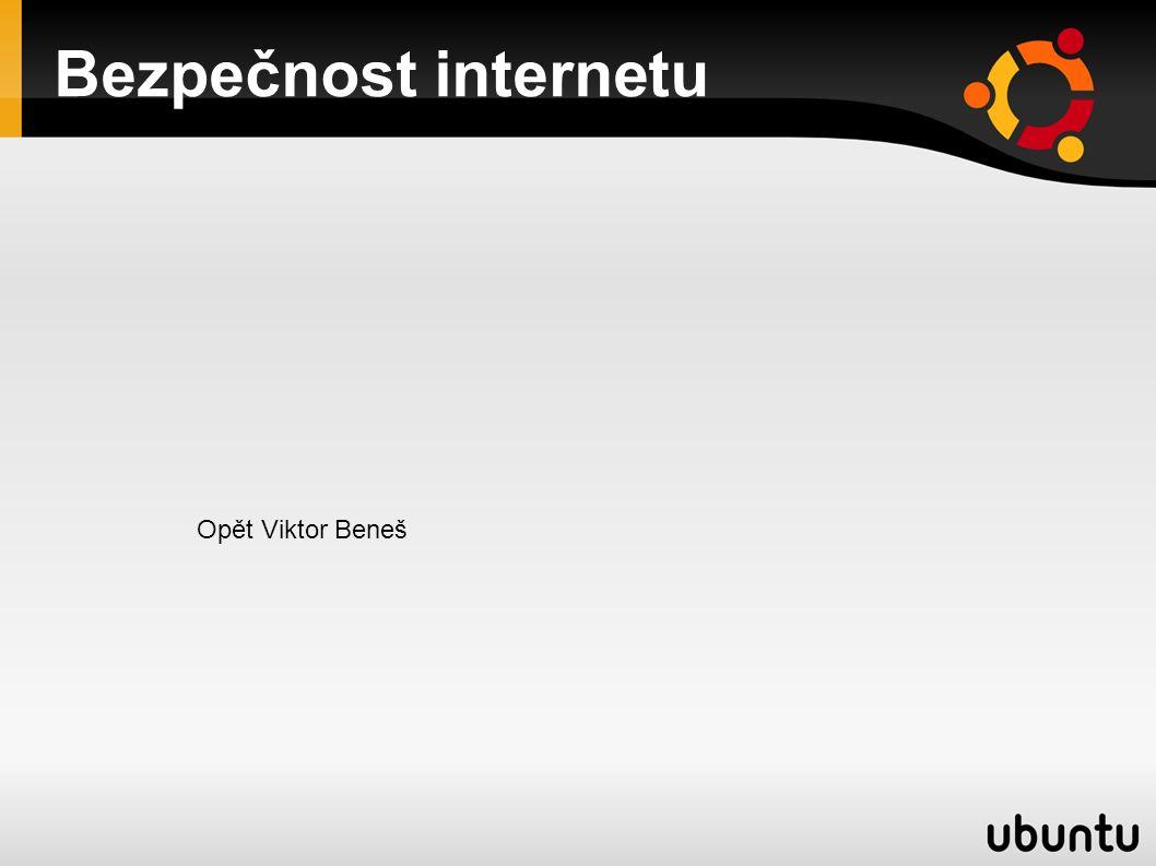 Bezpečnost internetu Opět Viktor Beneš
