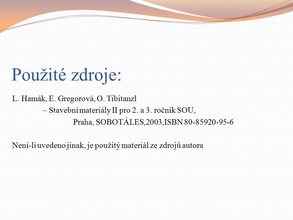 Použité zdroje: L. Hamák, E. Gregorová, O. Tibitanzl – Stavební materiály II pro 2. a 3. ročník SOU, Praha, SOBOTÁLES,2003,ISBN 80-85920-95-6 Není-li