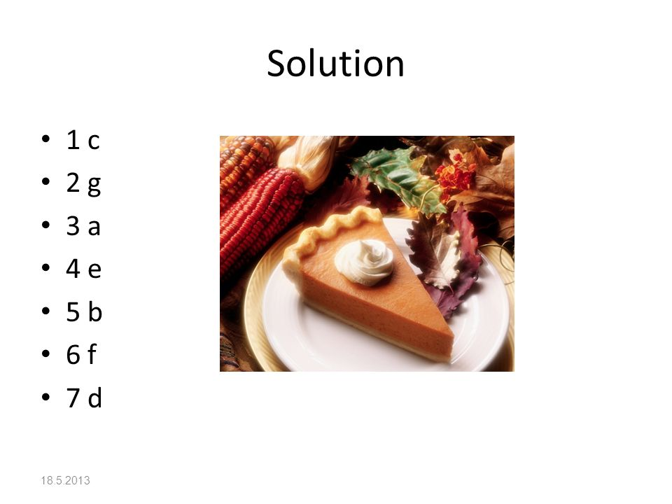 Solution 1 c 2 g 3 a 4 e 5 b 6 f 7 d 18.5.2013