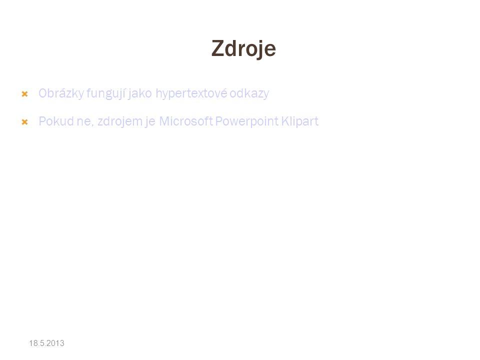 Zdroje 18.5.2013  Obrázky fungují jako hypertextové odkazy  Pokud ne, zdrojem je Microsoft Powerpoint Klipart