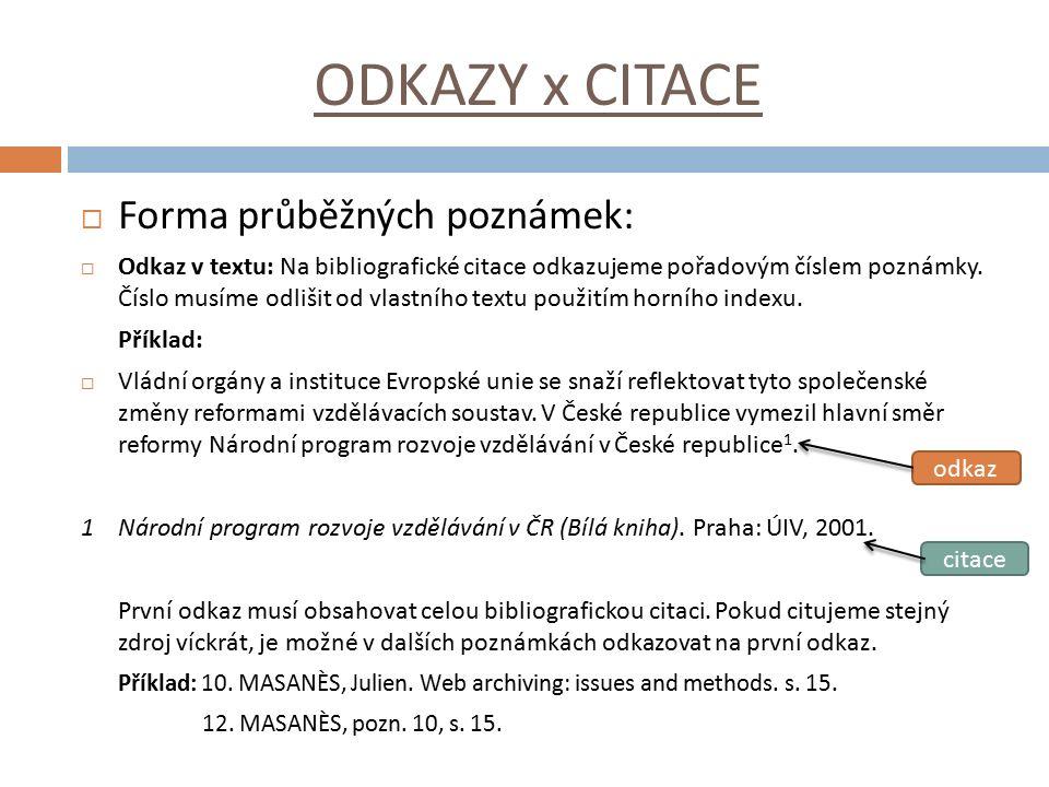 ODKAZY x CITACE  Forma průběžných poznámek:  Odkaz v textu: Na bibliografické citace odkazujeme pořadovým číslem poznámky. Číslo musíme odlišit od v