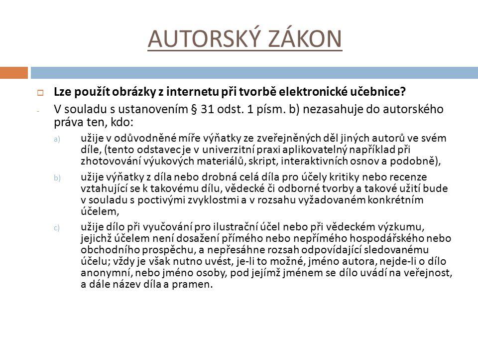 AUTORSKÝ ZÁKON  Lze použít obrázky z internetu při tvorbě elektronické učebnice? - V souladu s ustanovením § 31 odst. 1 písm. b) nezasahuje do autors