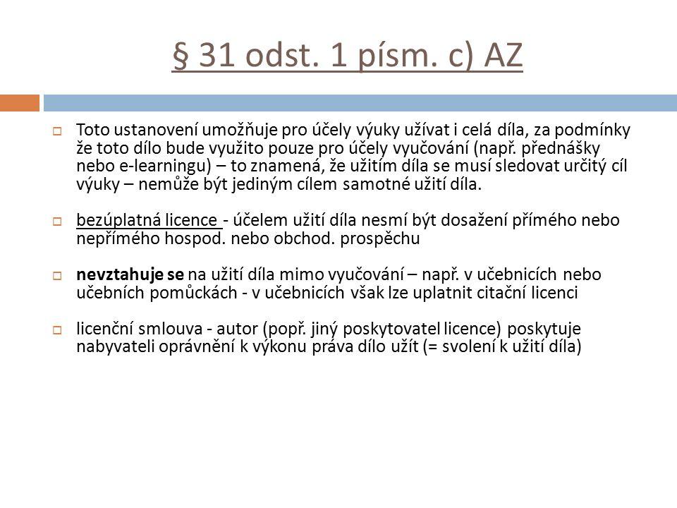 § 31 odst. 1 písm. c) AZ  Toto ustanovení umožňuje pro účely výuky užívat i celá díla, za podmínky že toto dílo bude využito pouze pro účely vyučován