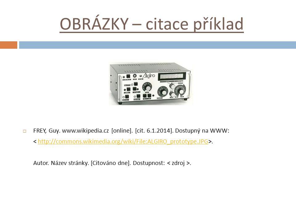 OBRÁZKY – citace příklad  FREY, Guy. www.wikipedia.cz [online]. [cit. 6.1.2014]. Dostupný na WWW:.http://commons.wikimedia.org/wiki/File:ALGIRO_proto