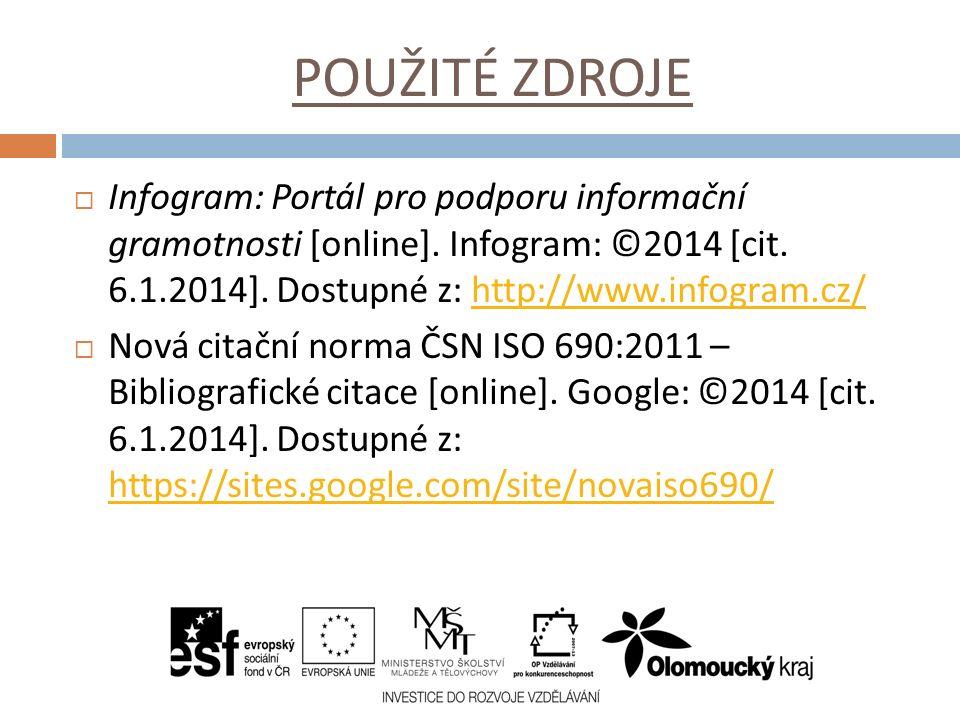 POUŽITÉ ZDROJE  Infogram: Portál pro podporu informační gramotnosti [online]. Infogram: ©2014 [cit. 6.1.2014]. Dostupné z: http://www.infogram.cz/htt