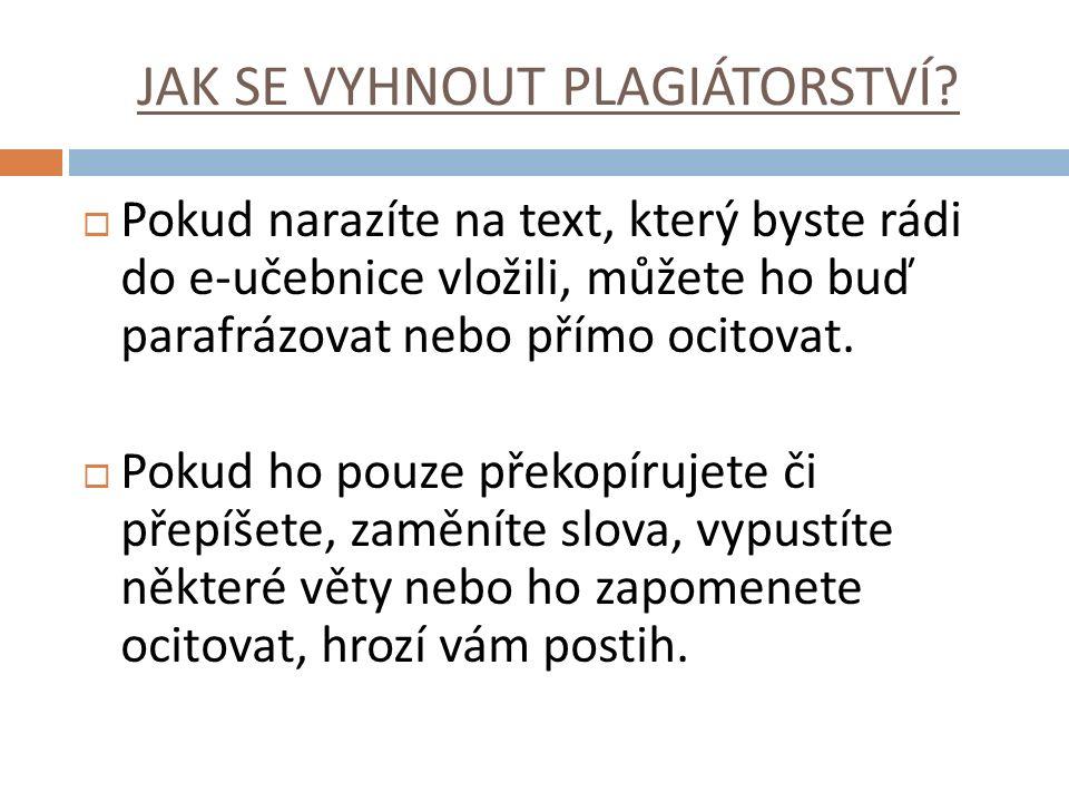 JAK SE VYHNOUT PLAGIÁTORSTVÍ?  Pokud narazíte na text, který byste rádi do e-učebnice vložili, můžete ho buď parafrázovat nebo přímo ocitovat.  Poku