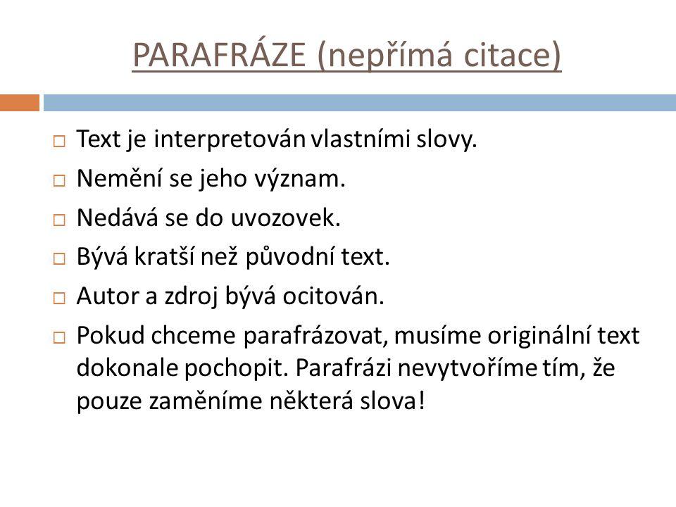 PARAFRÁZE (nepřímá citace)  Text je interpretován vlastními slovy.  Nemění se jeho význam.  Nedává se do uvozovek.  Bývá kratší než původní text.