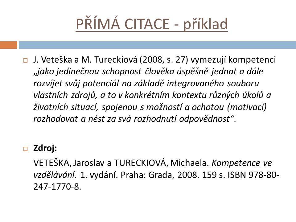 """PŘÍMÁ CITACE - příklad  J. Veteška a M. Tureckiová (2008, s. 27) vymezují kompetenci """"jako jedinečnou schopnost člověka úspěšně jednat a dále rozvíje"""