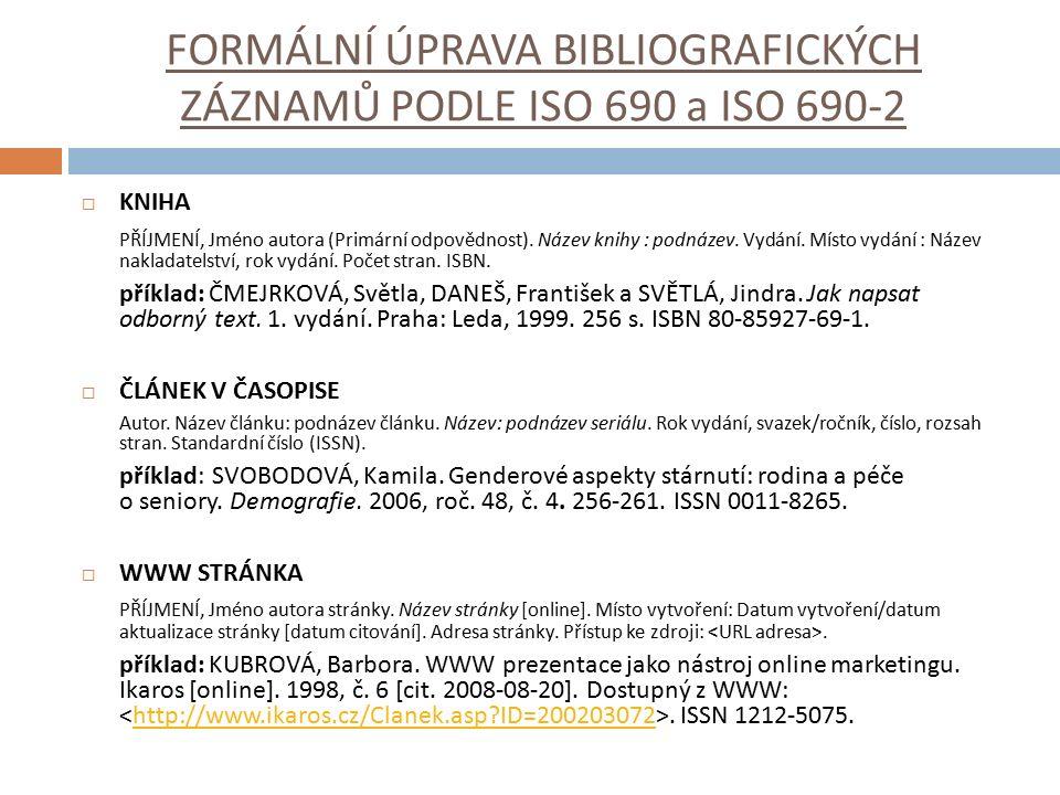 FORMÁLNÍ ÚPRAVA BIBLIOGRAFICKÝCH ZÁZNAMŮ PODLE ISO 690 a ISO 690-2  KNIHA PŘÍJMENÍ, Jméno autora (Primární odpovědnost). Název knihy : podnázev. Vydá