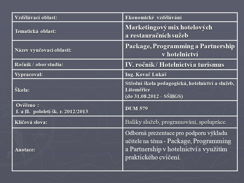 Vzdělávací oblast: Ekonomické vzdělávání Tematická oblast: Marketingový mix hotelových a restauračních sužeb Název vyučovací oblasti: Package, Programming a Partnership v hotelnictví Ročník / obor studia: IV.