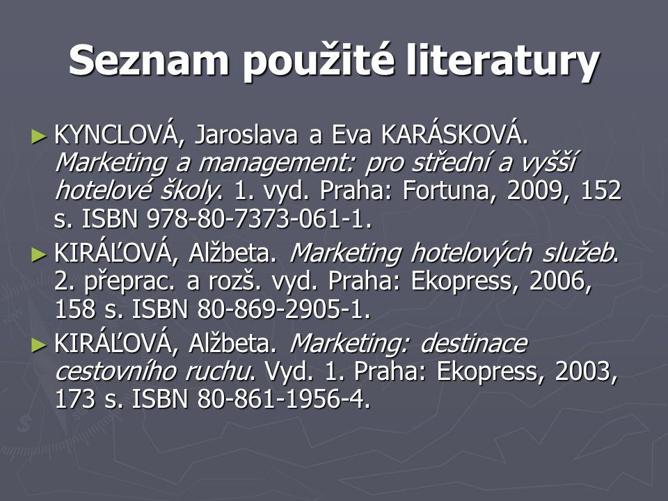 Seznam použité literatury ► KYNCLOVÁ, Jaroslava a Eva KARÁSKOVÁ. Marketing a management: pro střední a vyšší hotelové školy. 1. vyd. Praha: Fortuna, 2