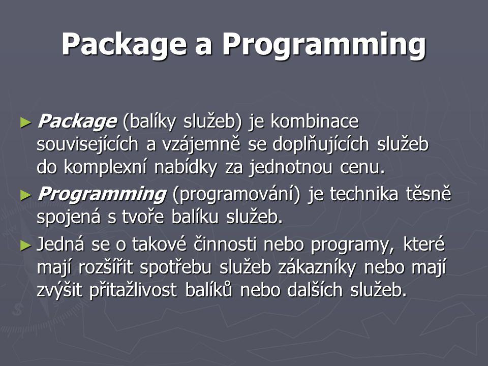 Package a Programming ► Package (balíky služeb) je kombinace souvisejících a vzájemně se doplňujících služeb do komplexní nabídky za jednotnou cenu.