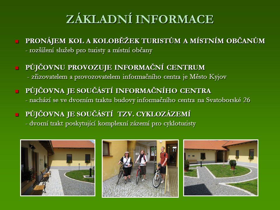 ZÁKLADNÍ INFORMACE PRONÁJEM KOL A KOLOBĚŽEK TURISTŮM A MÍSTNÍM OBČANŮM PRONÁJEM KOL A KOLOBĚŽEK TURISTŮM A MÍSTNÍM OBČANŮM - rozšíření služeb pro turisty a místní občany PŮJČOVNU PROVOZUJE INFORMAČNÍ CENTRUM PŮJČOVNU PROVOZUJE INFORMAČNÍ CENTRUM - zřizovatelem a provozovatelem informačního centra je Město Kyjov - zřizovatelem a provozovatelem informačního centra je Město Kyjov PŮJČOVNA JE SOUČÁSTÍ INFORMAČNÍHO CENTRA PŮJČOVNA JE SOUČÁSTÍ INFORMAČNÍHO CENTRA - nachází se ve dvorním traktu budovy informačního centra na Svatoborské 26 PŮJČOVNA JE SOUČÁSTÍ TZV.