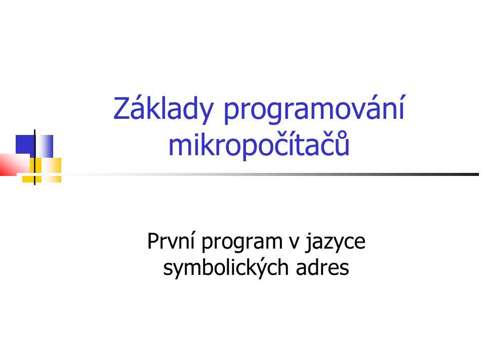 Základy programování mikropočítačů První program v jazyce symbolických adres