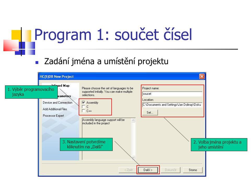 """Program 1: součet čísel Zadání jména a umístění projektu 1.Výběr programovacího jazyka 2.Volba jména projektu a jeho umístění 3.Nastavení potvrdíme kliknutím na """"Další"""