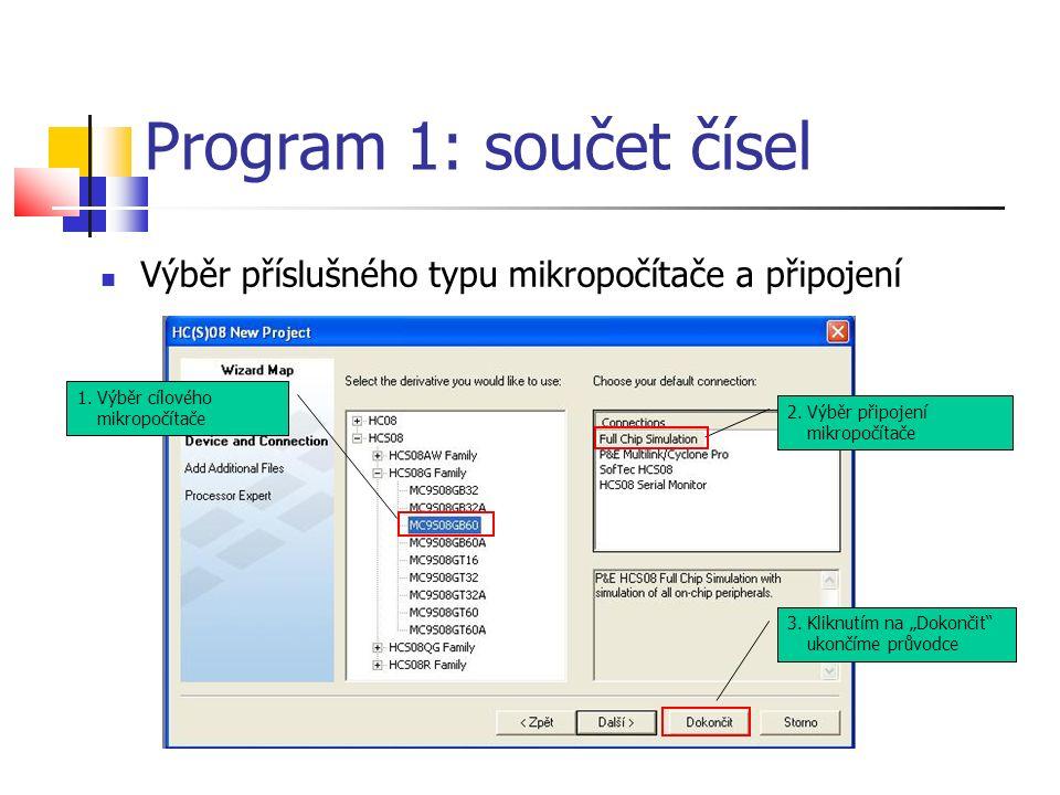 """Výběr příslušného typu mikropočítače a připojení Program 1: součet čísel 1.Výběr cílového mikropočítače 2.Výběr připojení mikropočítače 3.Kliknutím na """"Dokončit ukončíme průvodce"""