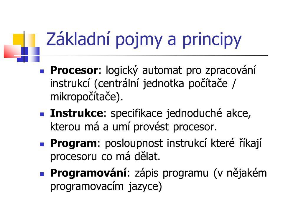 Základní pojmy a principy Procesor: logický automat pro zpracování instrukcí (centrální jednotka počítače / mikropočítače).
