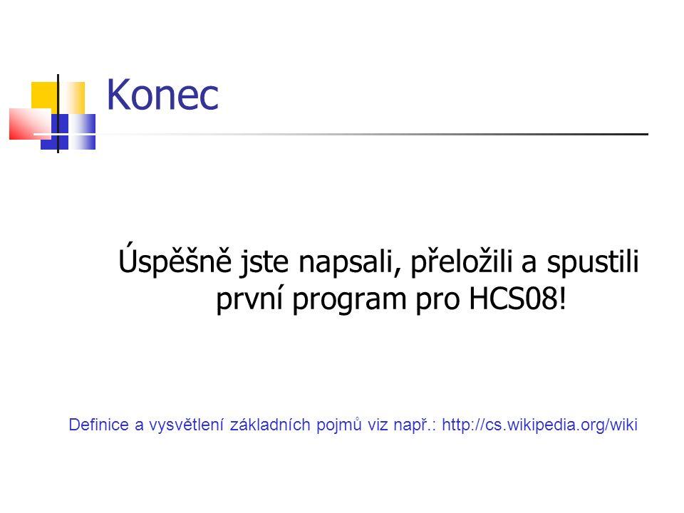 Konec Úspěšně jste napsali, přeložili a spustili první program pro HCS08.
