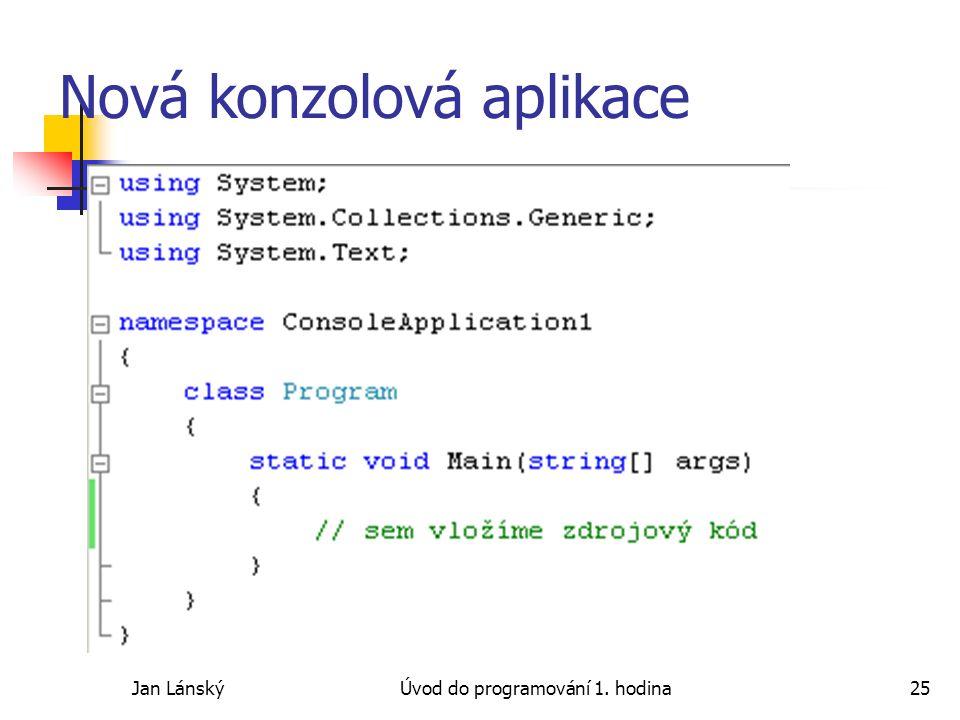 Jan LánskýÚvod do programování 1. hodina25 Nová konzolová aplikace