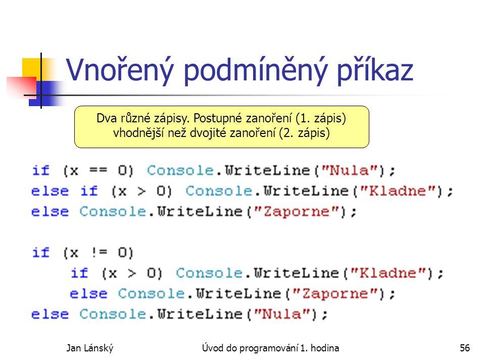 Jan LánskýÚvod do programování 1. hodina56 Vnořený podmíněný příkaz Dva různé zápisy.