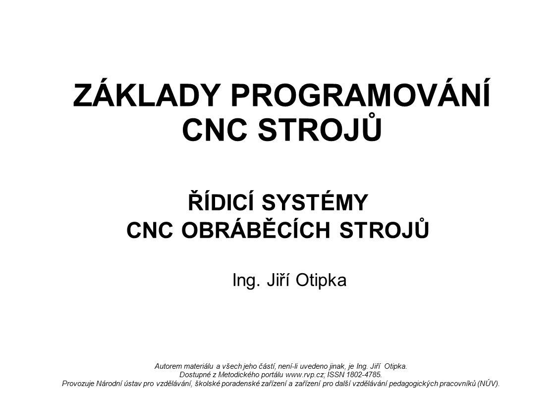 ZÁKLADY PROGRAMOVÁNÍ CNC STROJŮ ŘÍDICÍ SYSTÉMY CNC OBRÁBĚCÍCH STROJŮ Ing.