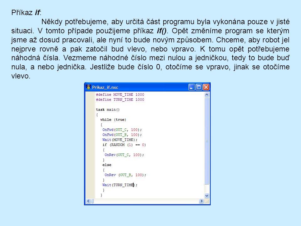 Příkaz if: Někdy potřebujeme, aby určitá část programu byla vykonána pouze v jisté situaci. V tomto případe použijeme příkaz if(). Opět změníme progra