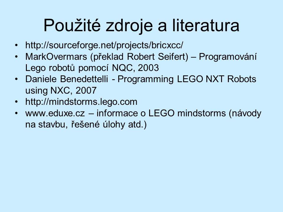 Použité zdroje a literatura http://sourceforge.net/projects/bricxcc/ MarkOvermars (překlad Robert Seifert) – Programování Lego robotů pomocí NQC, 2003 Daniele Benedettelli - Programming LEGO NXT Robots using NXC, 2007 http://mindstorms.lego.com www.eduxe.cz – informace o LEGO mindstorms (návody na stavbu, řešené úlohy atd.)