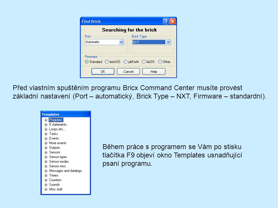Před vlastním spuštěním programu Bricx Command Center musíte provést základní nastavení (Port – automatický, Brick Type – NXT, Firmware – standardní).