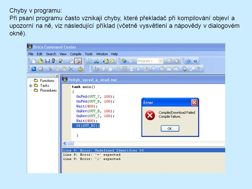 Chyby v programu: Při psaní programu často vznikají chyby, které překladač při kompilování objeví a upozorní na ně, viz následující příklad (včetně vysvětlení a nápovědy v dialogovém okně).