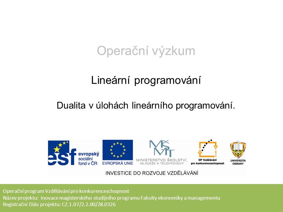 Operační výzkum Lineární programování Dualita v úlohách lineárního programování.