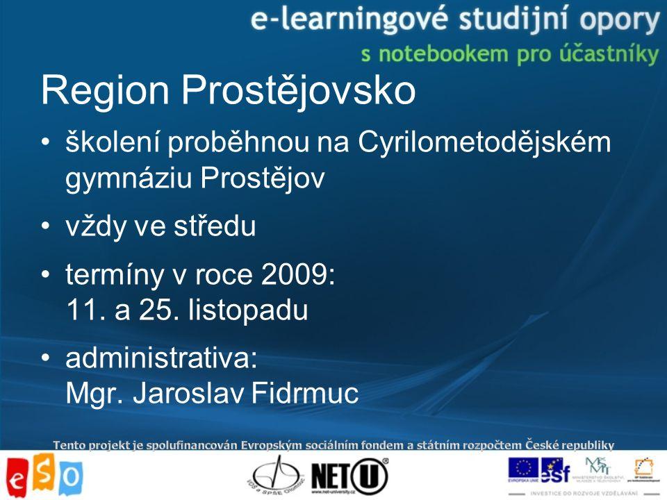 Region Prostějovsko školení proběhnou na Cyrilometodějském gymnáziu Prostějov vždy ve středu termíny v roce 2009: 11.