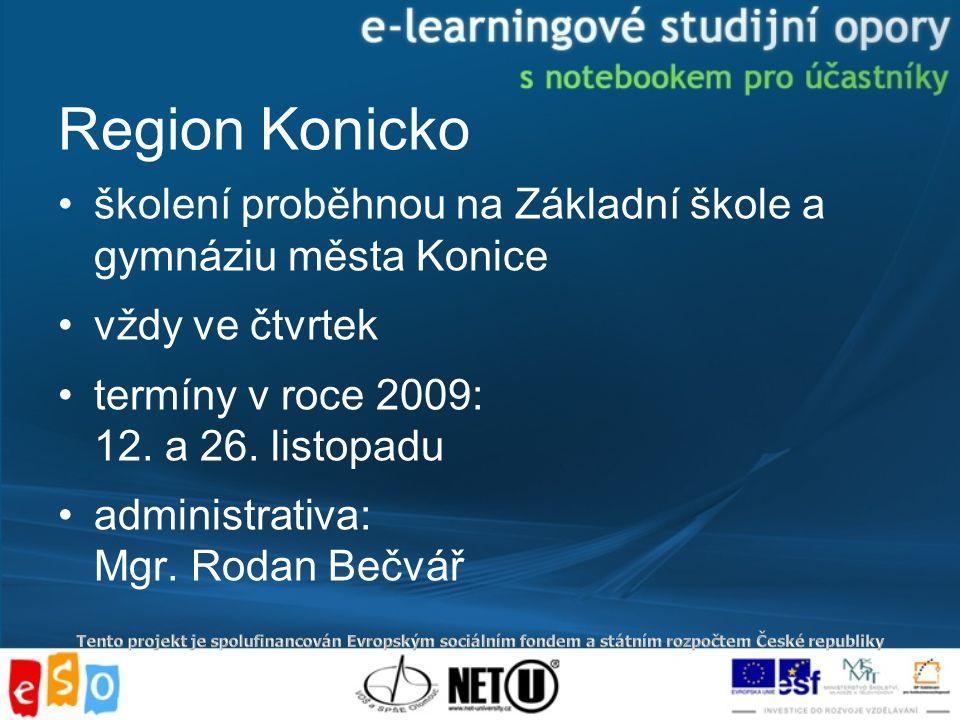 Region Konicko školení proběhnou na Základní škole a gymnáziu města Konice vždy ve čtvrtek termíny v roce 2009: 12.